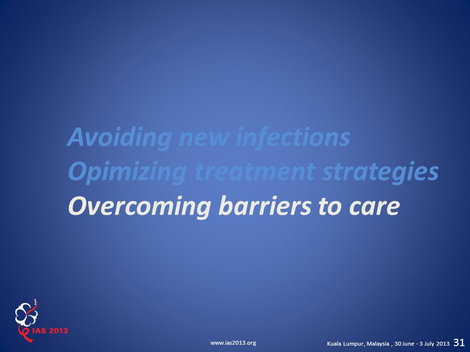 Avoiding new infections Opimizing treatment strategies Overcoming barriers to care