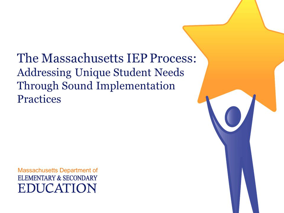 The Massachusetts IEP Process: Addressing Unique Student Needs Through Sound Implementation Practices