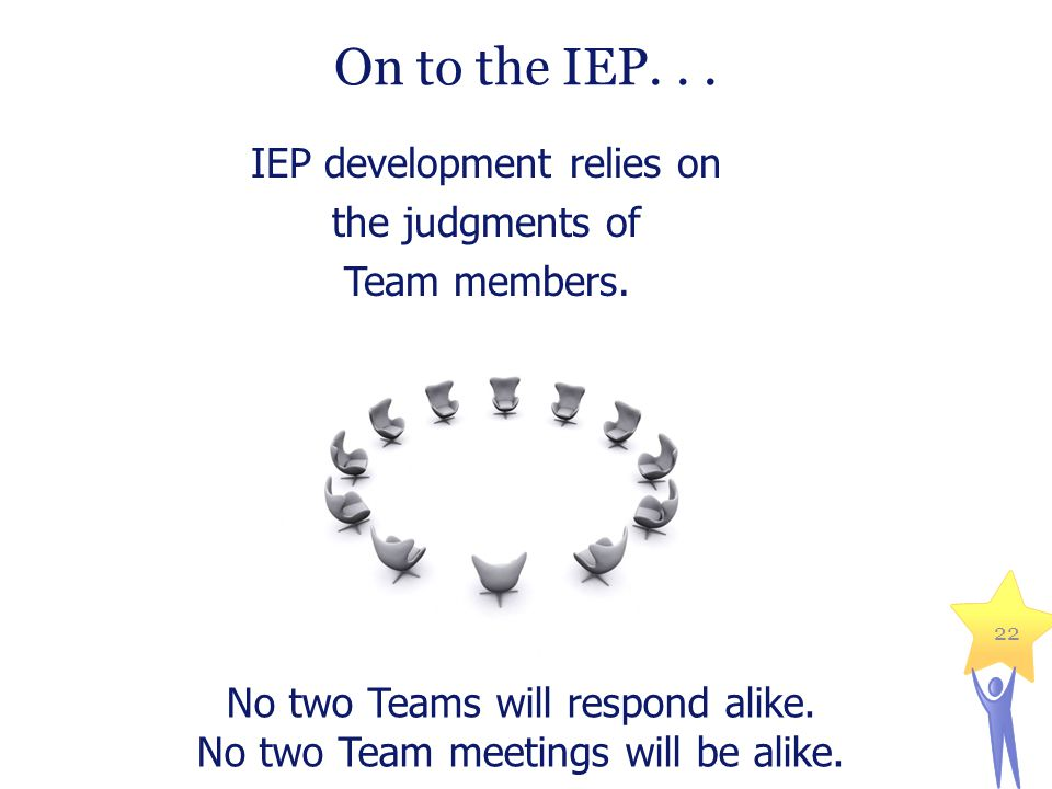 On to the IEP. . . IEP development relies on the judgments of