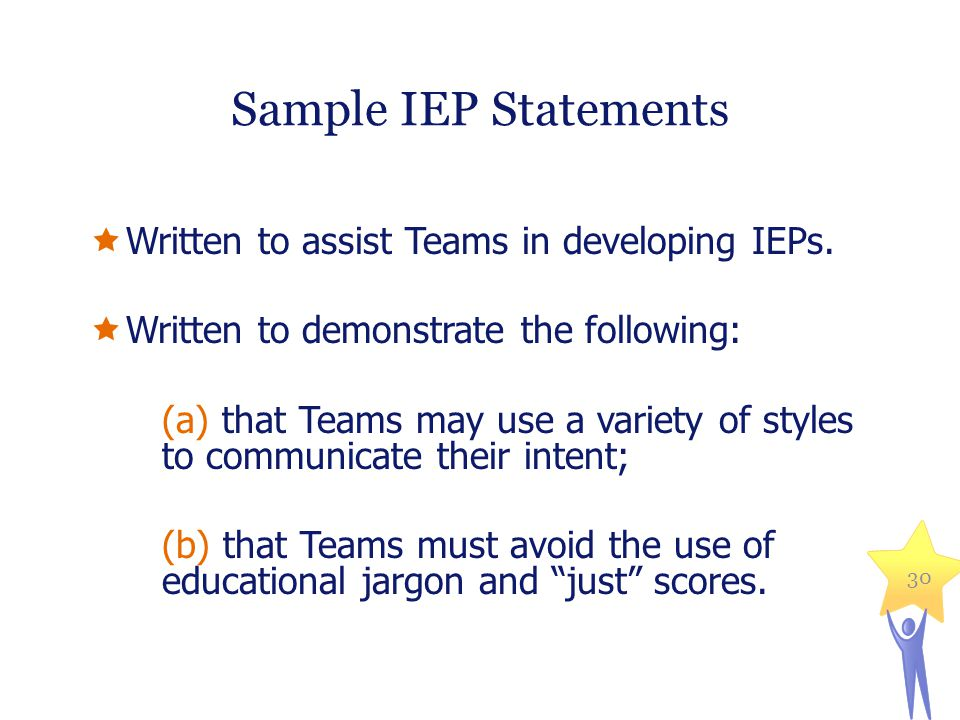 Sample IEP Statements Written to assist Teams in developing IEPs.