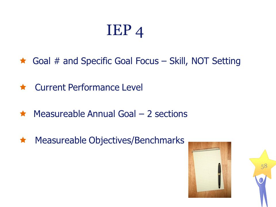 IEP 4 Goal # and Specific Goal Focus – Skill, NOT Setting