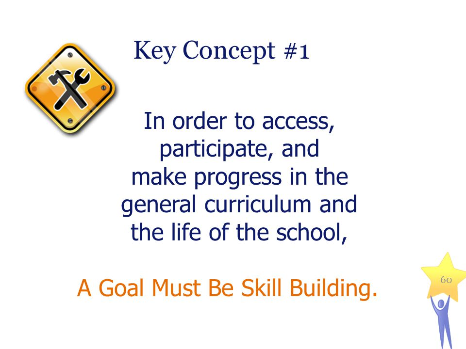 KEY CONCEPT #2: A GOAL IS SKILL BUILDING