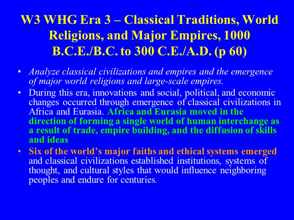 W3 WHG Era 3 – Classical Traditions, World Religions, and Major Empires, 1000 B.C.E./B.C. to 300 C.E./A.D. (p 60)