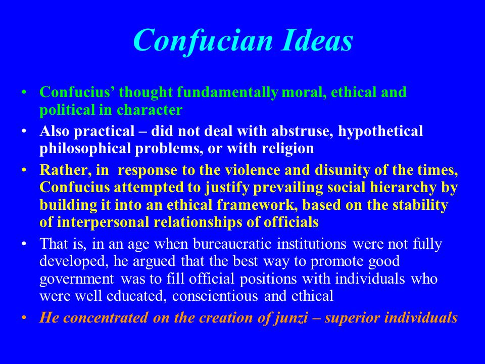 Confucian Ideas Confucius' thought fundamentally moral, ethical and political in character.
