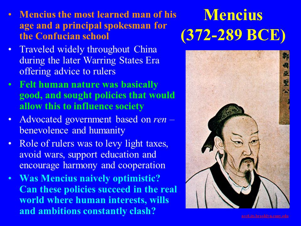 Mencius (372-289 BCE) Mencius the most learned man of his age and a principal spokesman for the Confucian school.