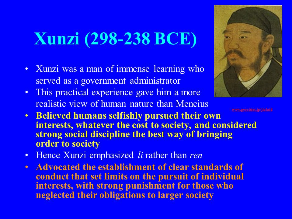 Xunzi (298-238 BCE) Xunzi was a man of immense learning who