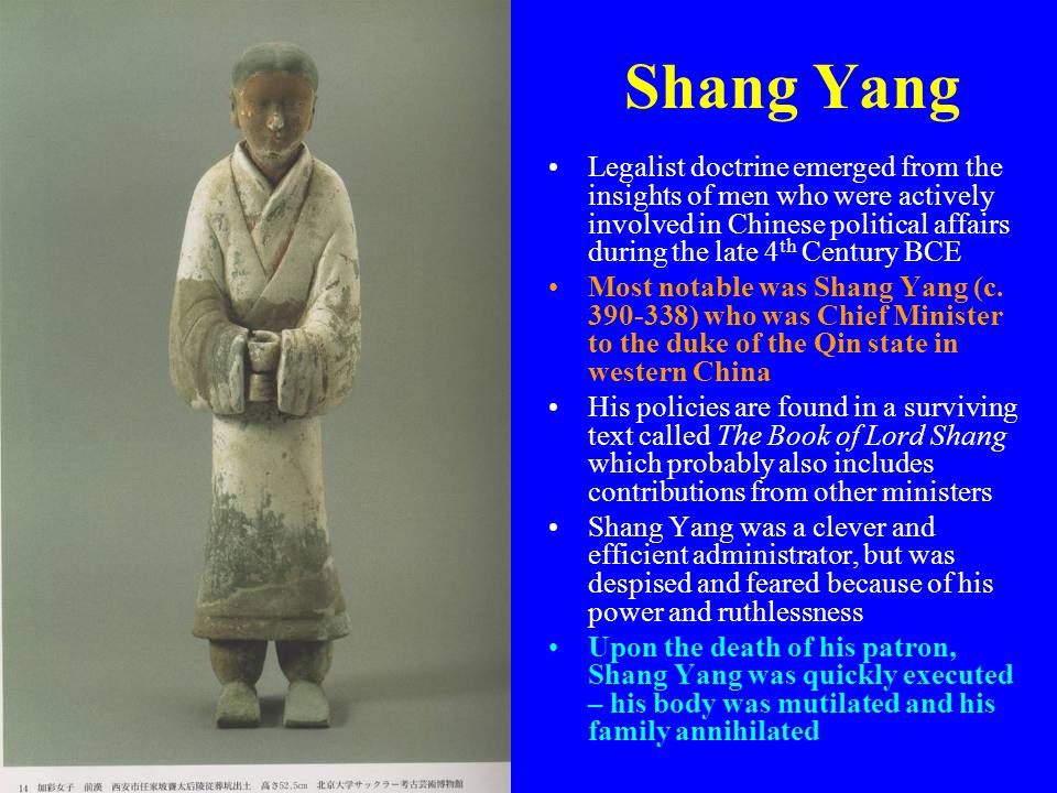 Shang Yang Legalist doctrine emerged from the insights of men who were actively involved in Chinese political affairs during the late 4th Century BCE.