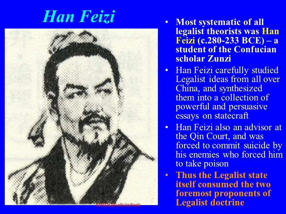 Han Feizi Most systematic of all legalist theorists was Han Feizi (c.280-233 BCE) – a student of the Confucian scholar Zunzi.