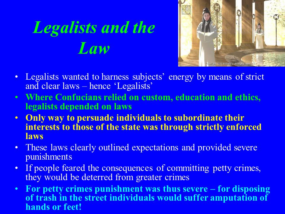Legalists and the Law Legalists wanted to harness subjects' energy by means of strict and clear laws – hence 'Legalists'