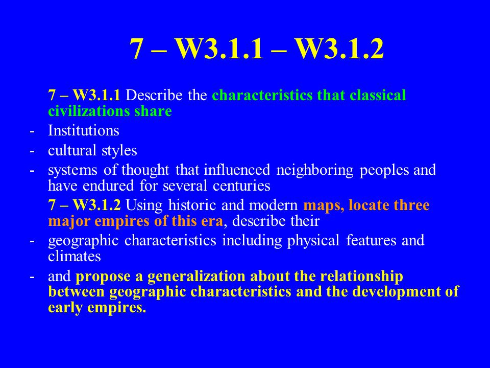 7 – W3.1.1 – W3.1.2 7 – W3.1.1 Describe the characteristics that classical civilizations share. Institutions.