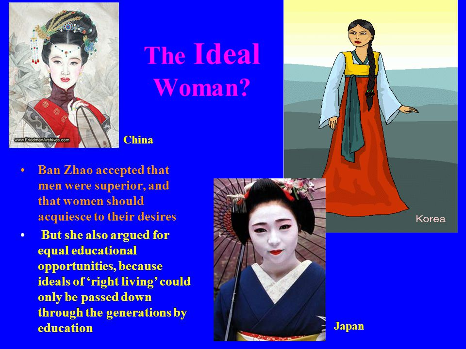 The Ideal Woman China. Ban Zhao accepted that men were superior, and that women should acquiesce to their desires.