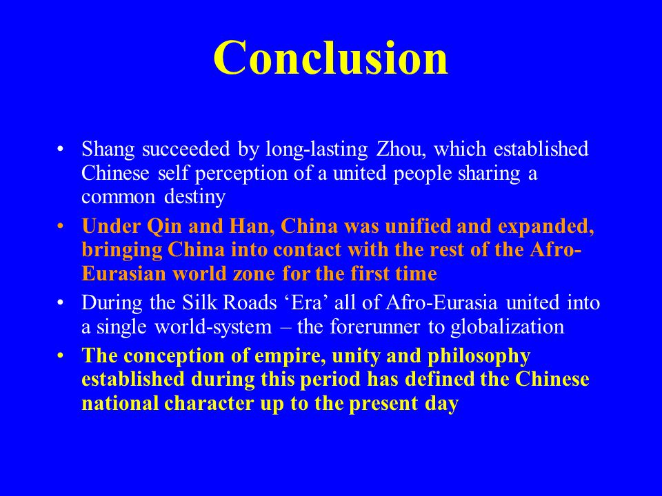 Conclusion Shang succeeded by long-lasting Zhou, which established Chinese self perception of a united people sharing a common destiny.