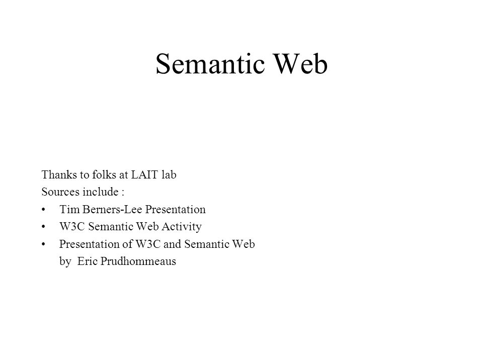 Semantic Web Thanks to folks at LAIT lab Sources include :
