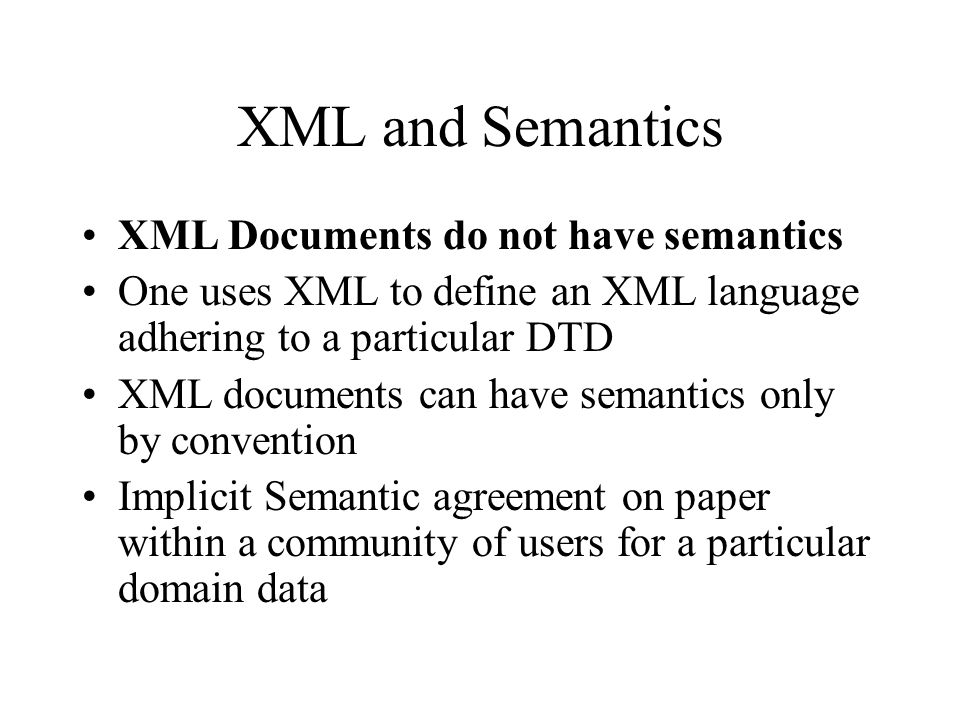 XML and Semantics XML Documents do not have semantics