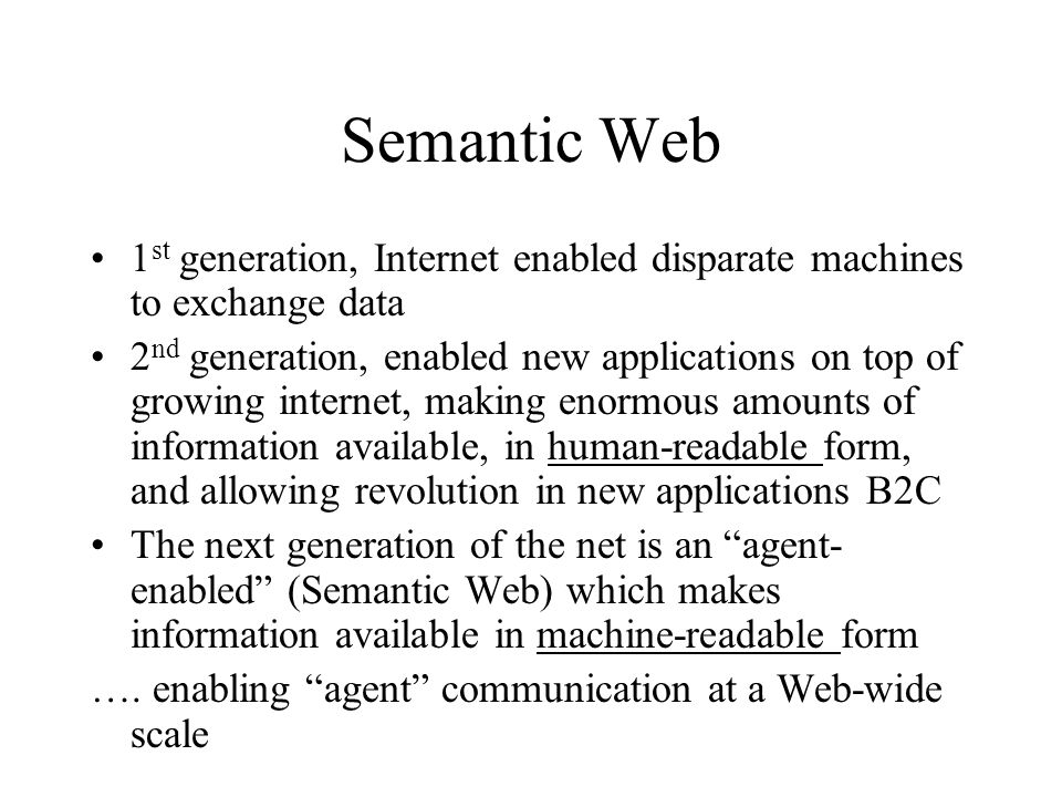 Semantic Web 1st generation, Internet enabled disparate machines to exchange data.