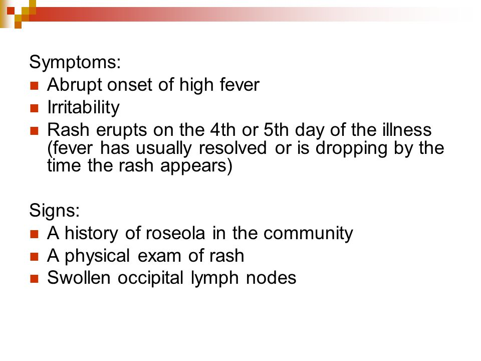 Symptoms: Abrupt onset of high fever. Irritability.