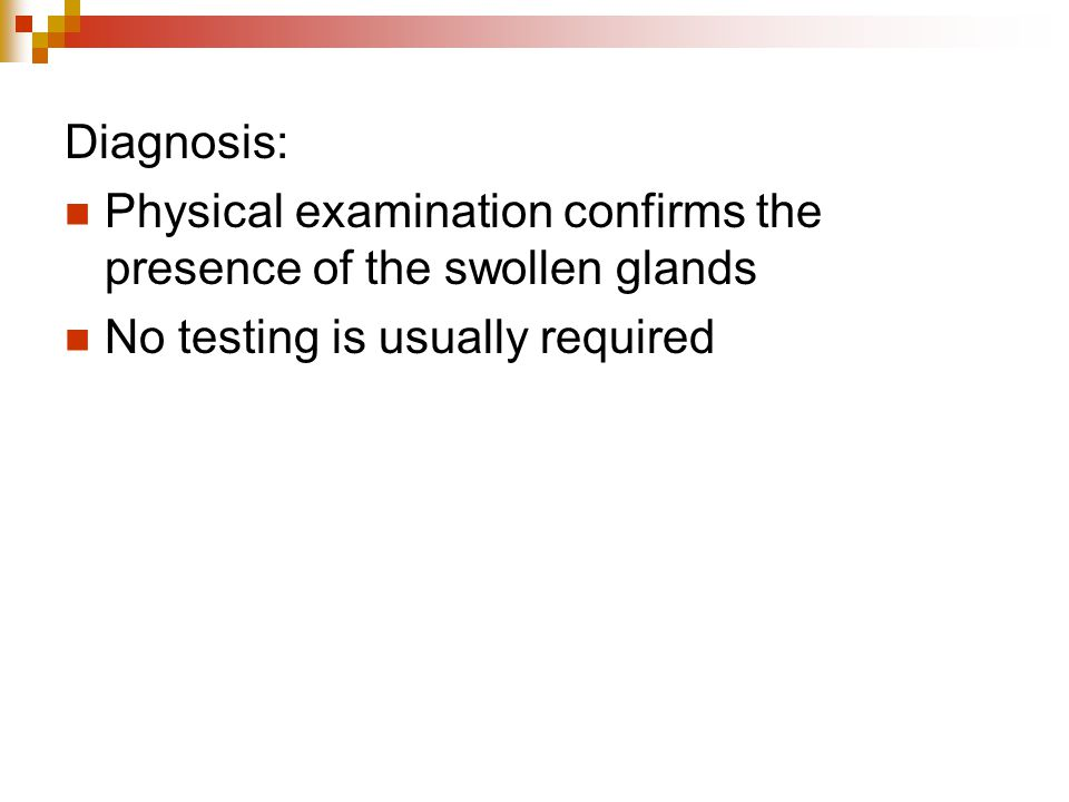 Diagnosis: Physical examination confirms the presence of the swollen glands.