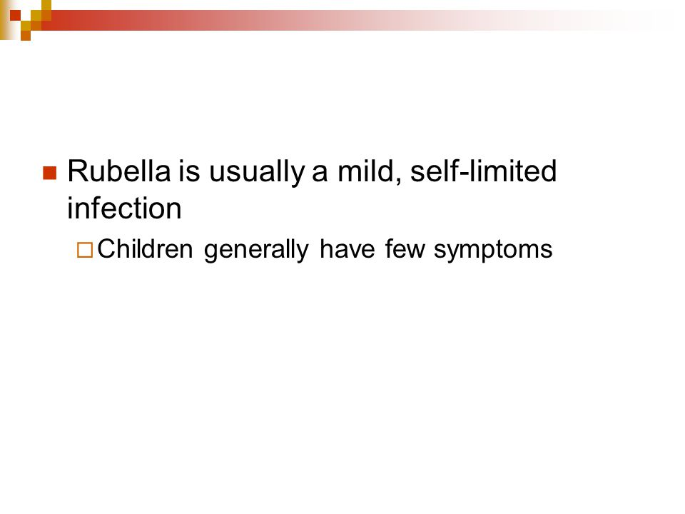 Rubella is usually a mild, self-limited infection