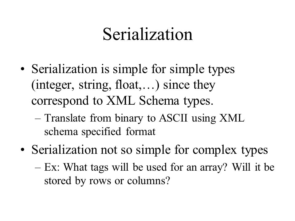 Serialization Serialization is simple for simple types (integer, string, float,…) since they correspond to XML Schema types.