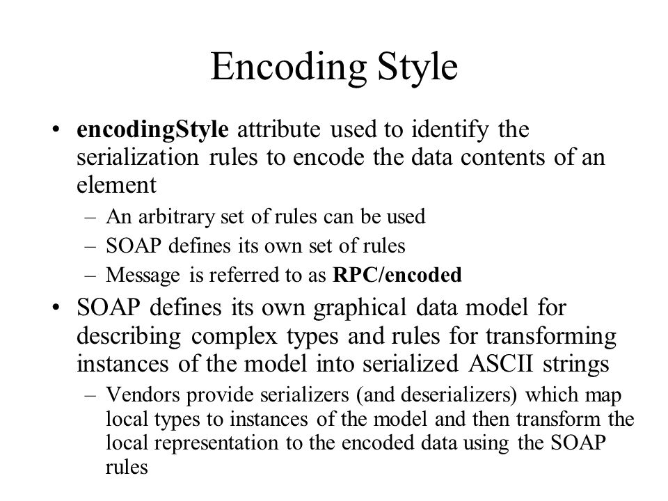 Encoding Style encodingStyle attribute used to identify the serialization rules to encode the data contents of an element.
