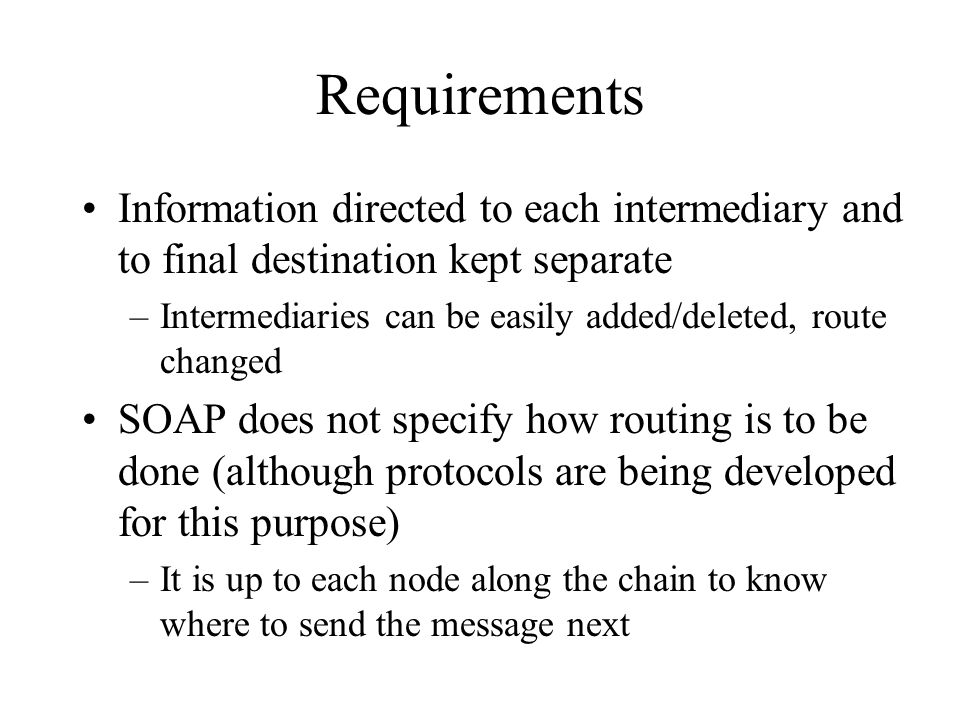 Requirements Information directed to each intermediary and to final destination kept separate.