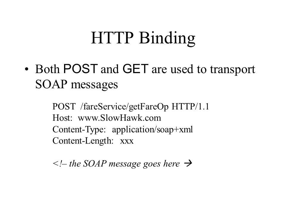 HTTP Binding Both POST and GET are used to transport SOAP messages