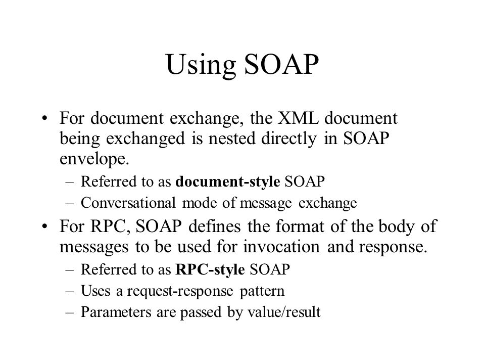Using SOAP For document exchange, the XML document being exchanged is nested directly in SOAP envelope.