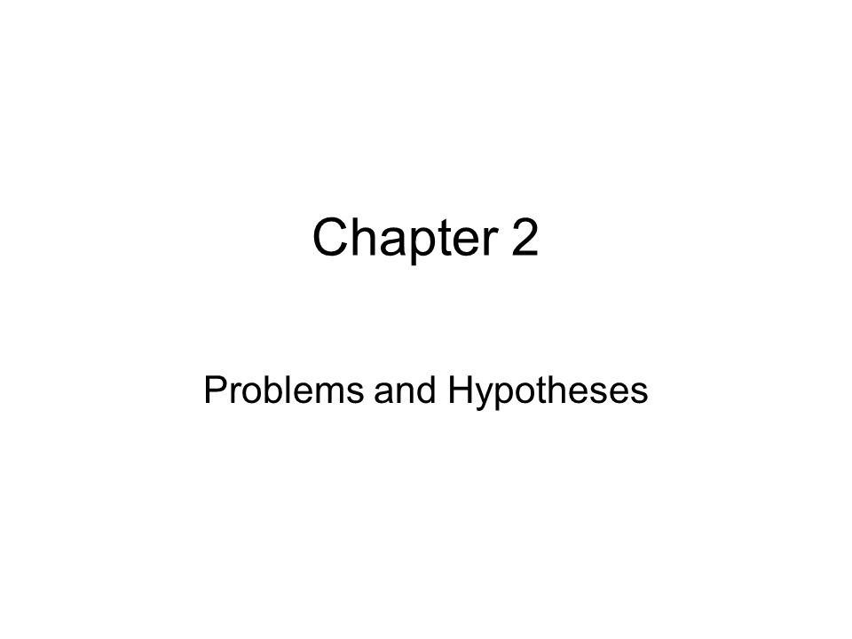 Problems and Hypotheses