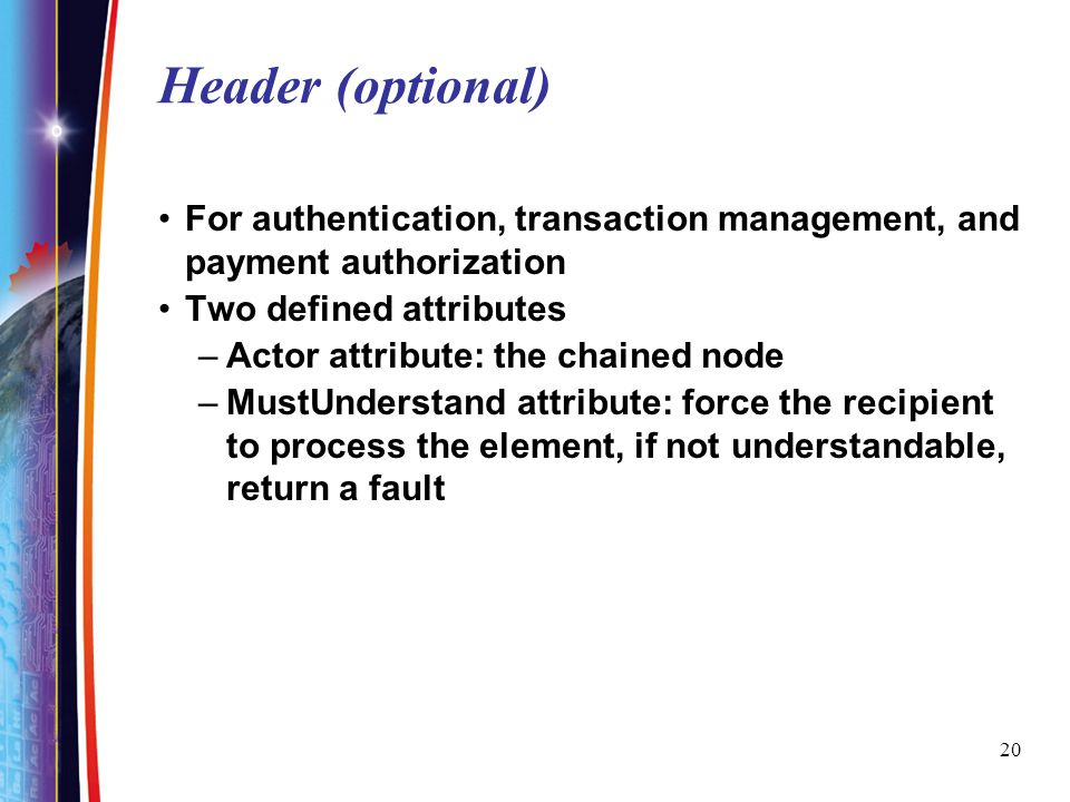 Header (optional) For authentication, transaction management, and payment authorization. Two defined attributes.