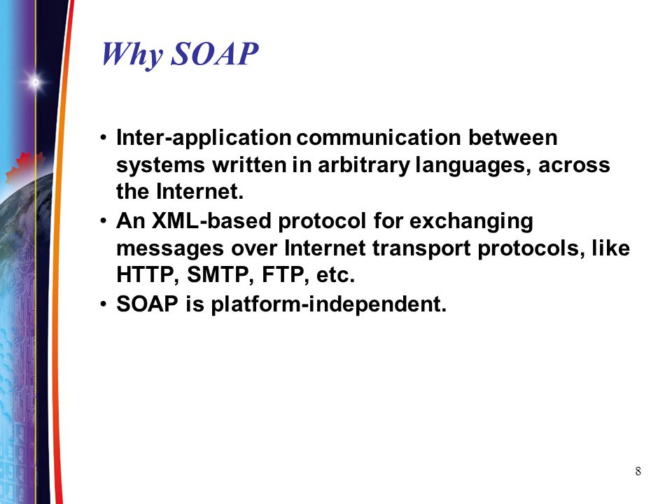 Why SOAP Inter-application communication between systems written in arbitrary languages, across the Internet.
