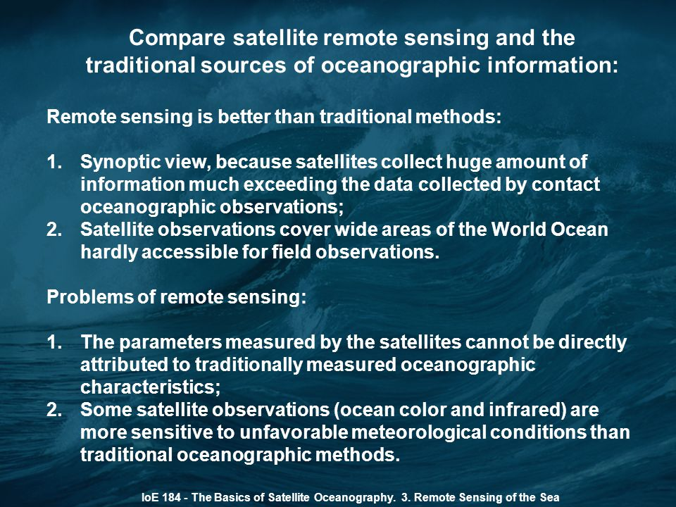 Compare satellite remote sensing and the traditional sources of oceanographic information: