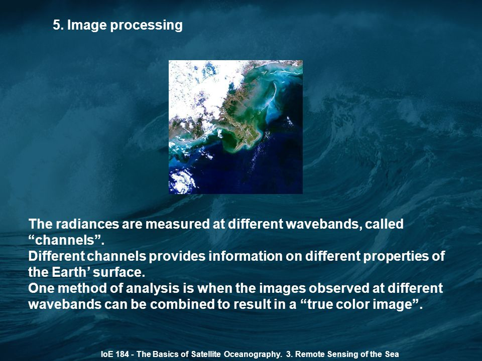 The radiances are measured at different wavebands, called channels .