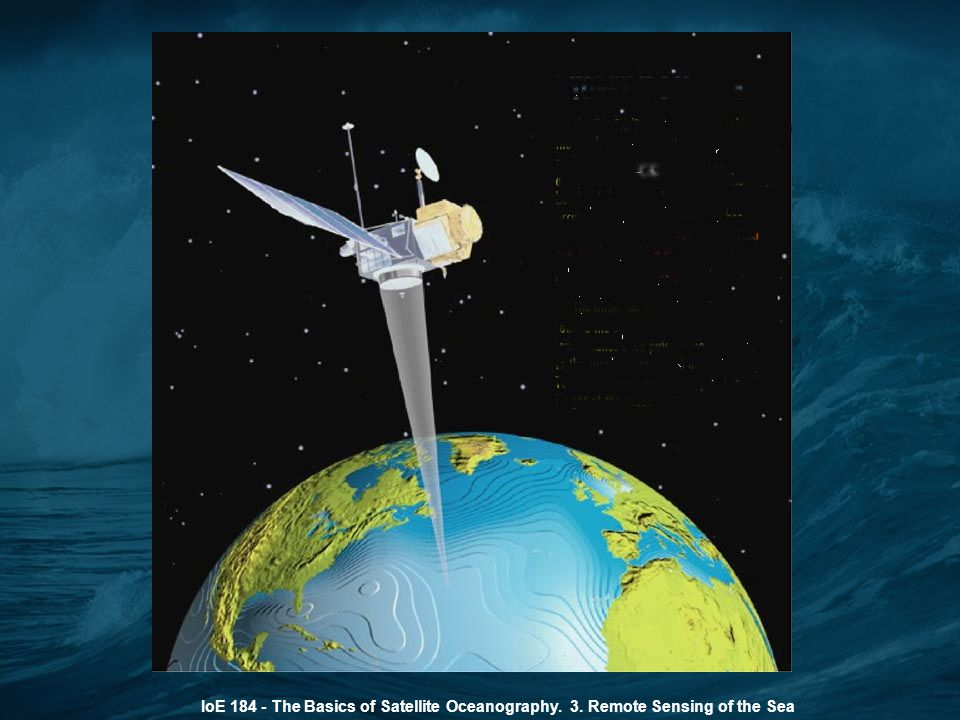 IoE 184 - The Basics of Satellite Oceanography. 3