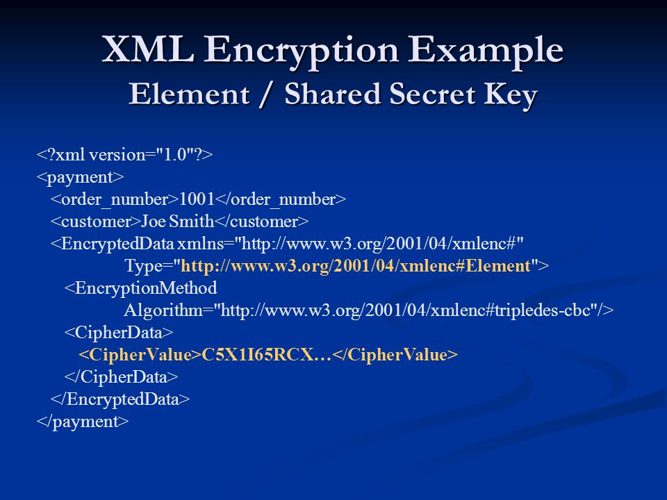 XML Encryption Example Element / Shared Secret Key