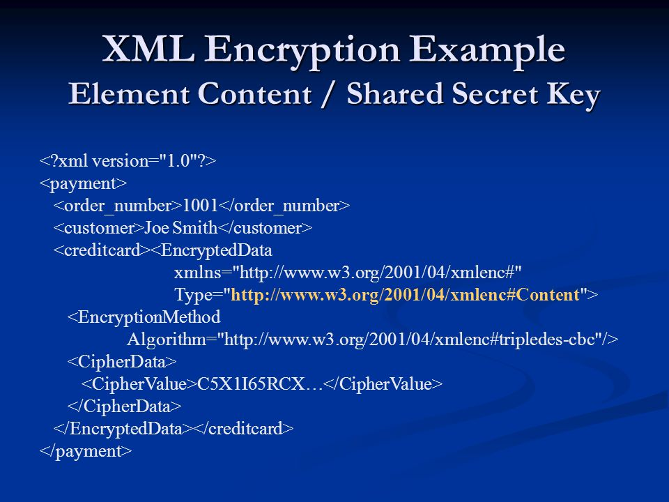 XML Encryption Example Element Content / Shared Secret Key