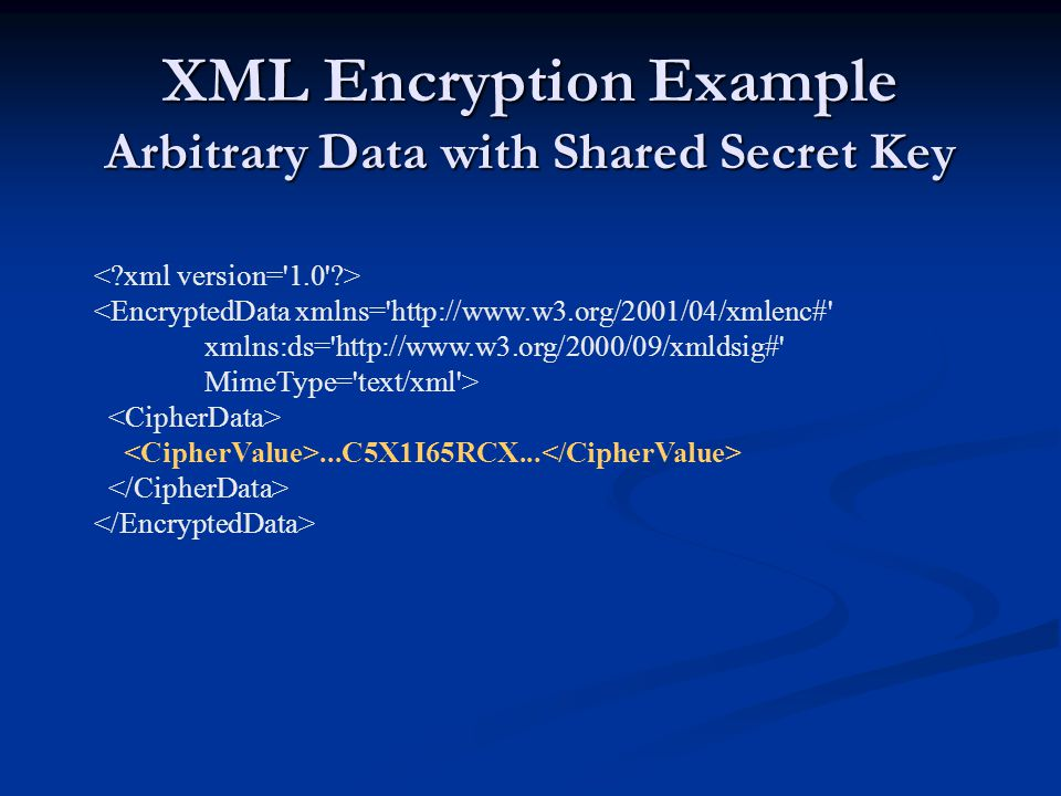 XML Encryption Example Arbitrary Data with Shared Secret Key