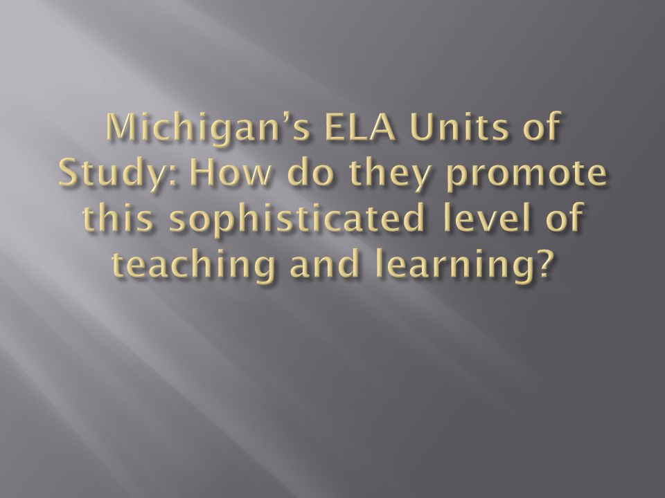 Michigan's ELA Units of Study: How do they promote this sophisticated level of teaching and learning
