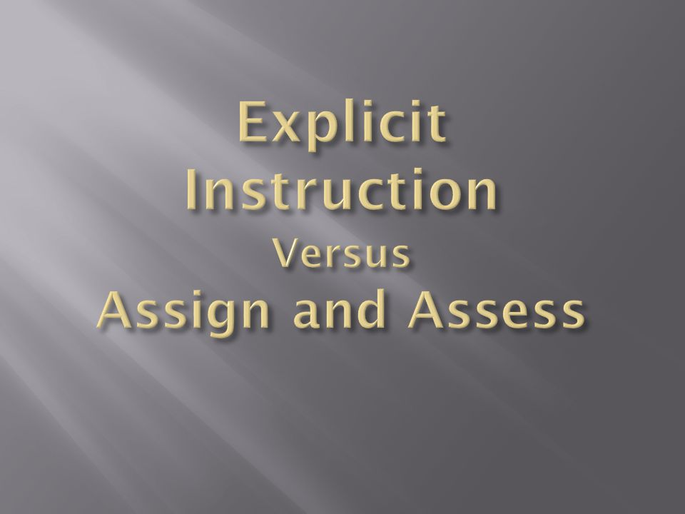 Explicit Instruction Versus Assign and Assess