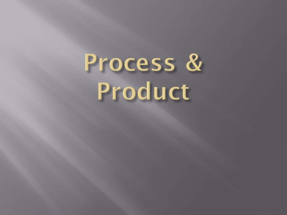 Process & Product