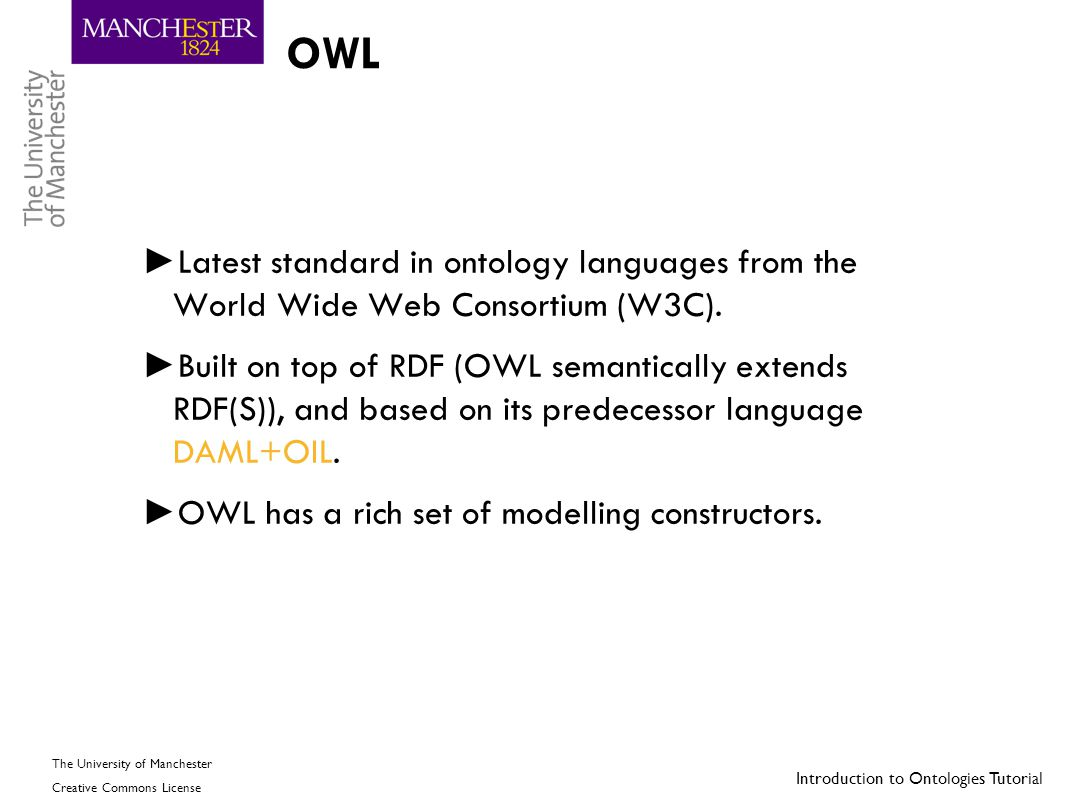OWL Latest standard in ontology languages from the World Wide Web Consortium (W3C).