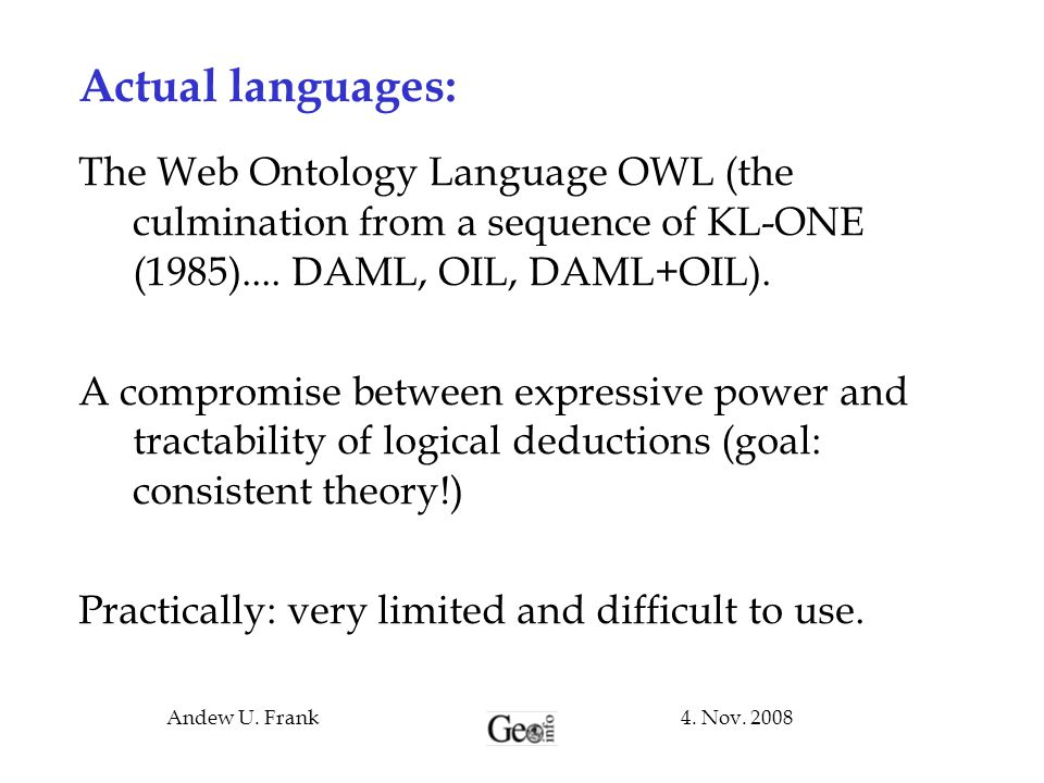 Actual languages: The Web Ontology Language OWL (the culmination from a sequence of KL-ONE (1985).... DAML, OIL, DAML+OIL).