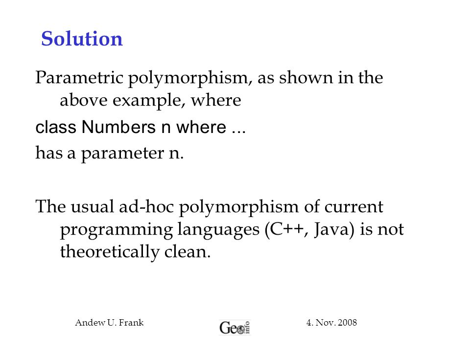 Solution Parametric polymorphism, as shown in the above example, where