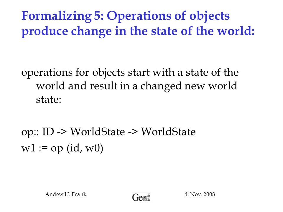 Formalizing 5: Operations of objects produce change in the state of the world: