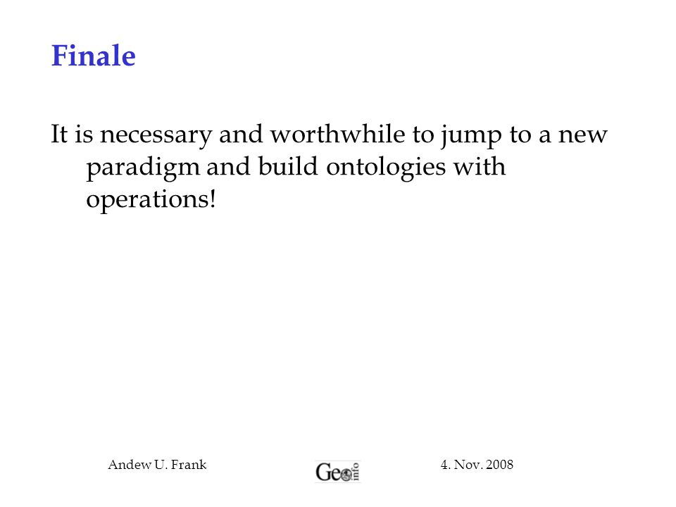 Finale It is necessary and worthwhile to jump to a new paradigm and build ontologies with operations!
