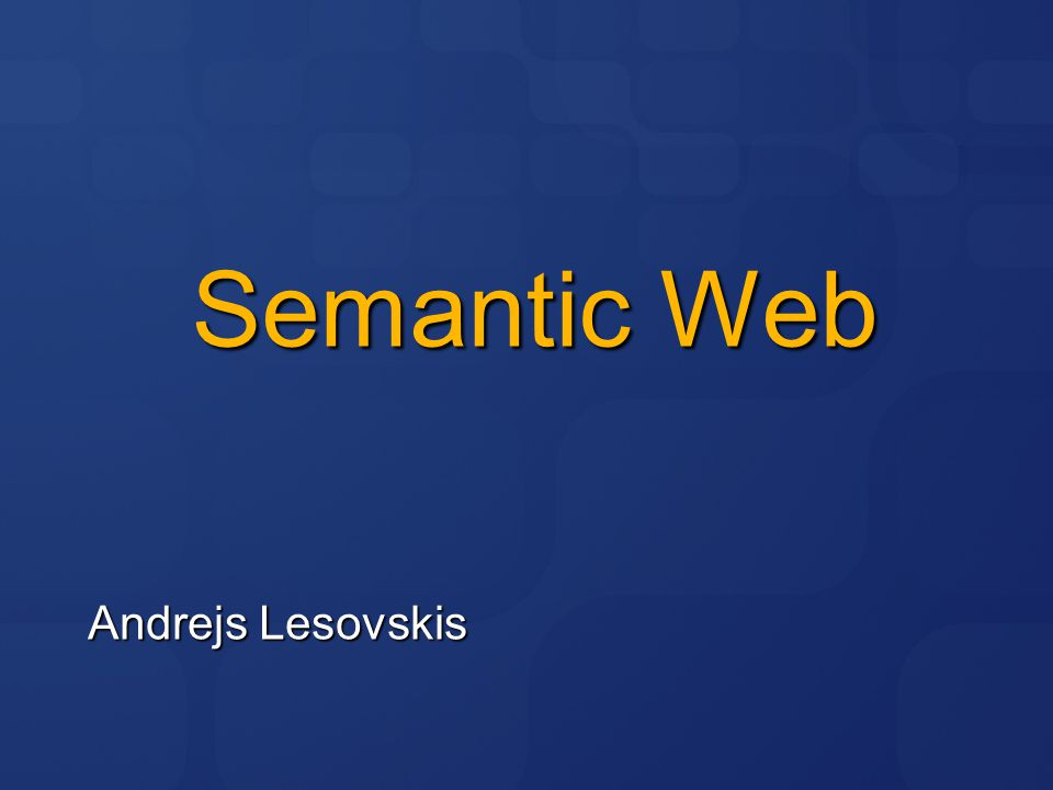 Semantic Web Andrejs Lesovskis 4/11/2017 6:03 PM