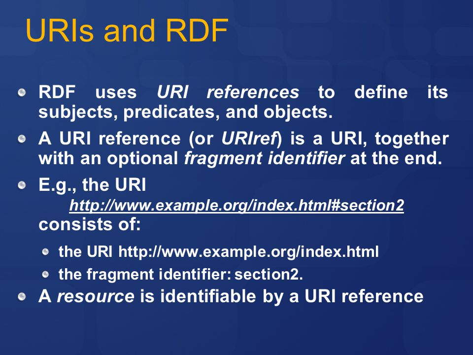 URIs and RDF RDF uses URI references to define its subjects, predicates, and objects.