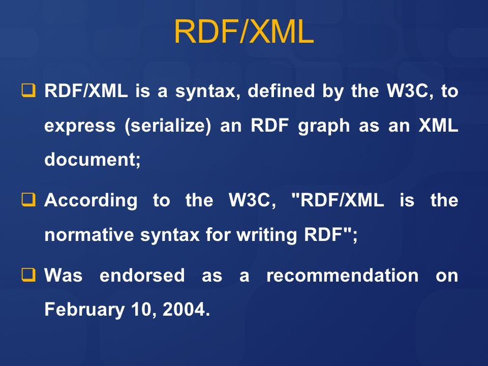 RDF/XML RDF/XML is a syntax, defined by the W3C, to express (serialize) an RDF graph as an XML document;