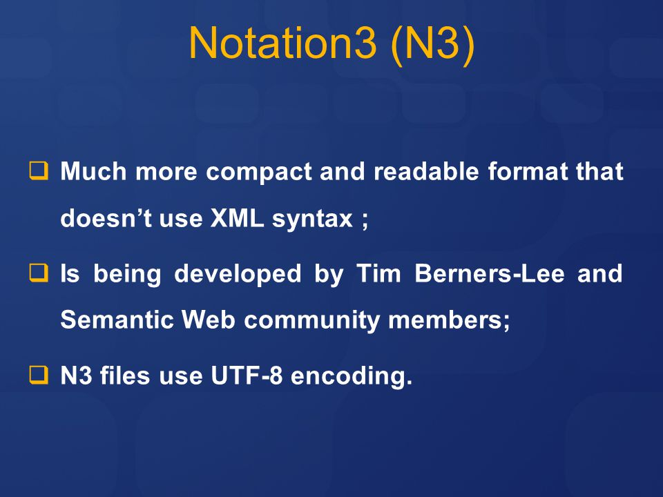 Notation3 (N3) Much more compact and readable format that doesn't use XML syntax ;