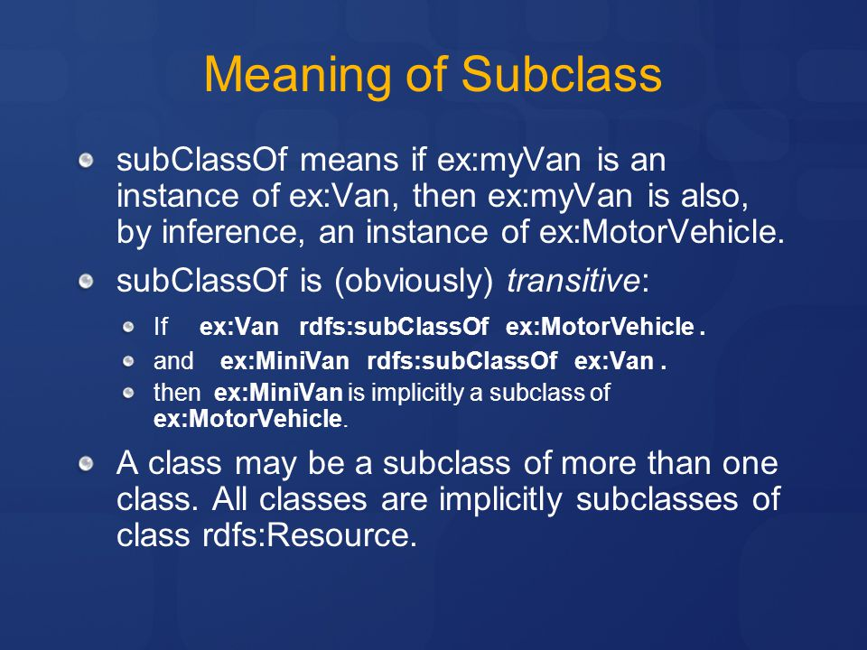 Meaning of Subclass subClassOf means if ex:myVan is an instance of ex:Van, then ex:myVan is also, by inference, an instance of ex:MotorVehicle.