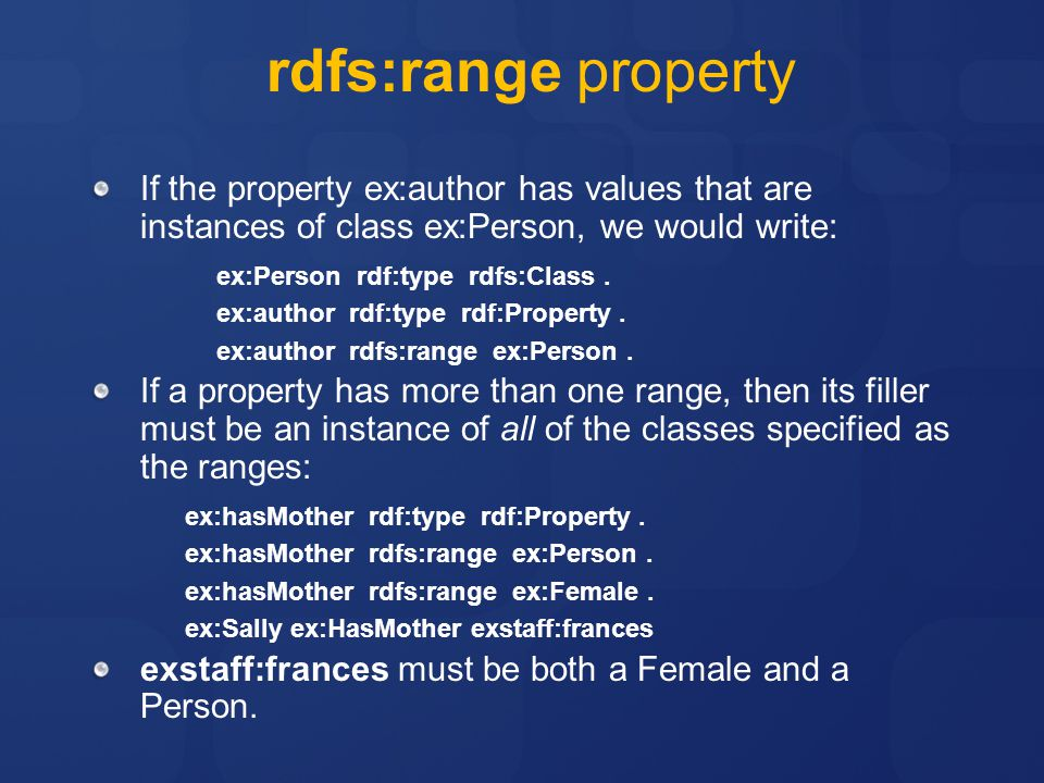 rdfs:range property If the property ex:author has values that are instances of class ex:Person, we would write: